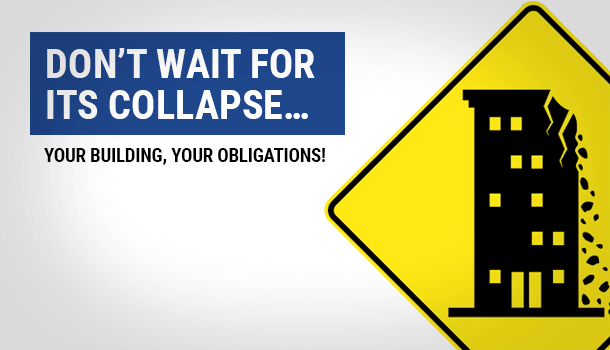 Don't wait for its collapse…  Your building, your obligations!